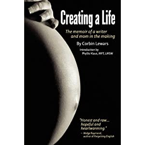 Creating a Life: The Memoir of a Writer and Mom in the Making [Paperback]