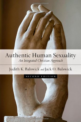 Authentic Human Sexuality: An Integrated Christian Approach, Judith K. Balswick, Jack O. Balswick