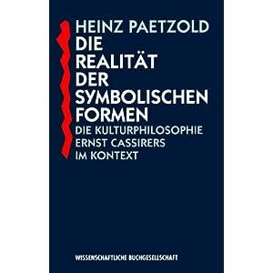Die Realität der symbolischen Formen. Die Kulturphilosophie Ernst Cassirers im Kontext