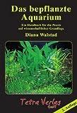 Das bepflanzte Aquarium: Ein Handbuch für die Praxis auf wissenschaftlicher Grundlage [7. Auflage 2019] title=