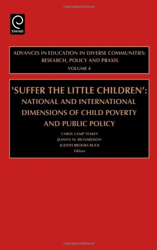 Suffer the Little Children, Volume 4: National and International Dimensions of Child Poverty and Public Policy (Advances