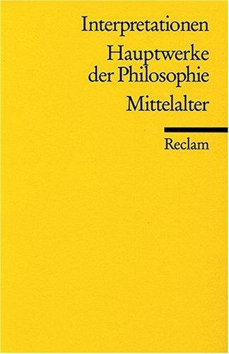 Interpretationen: Hauptwerke der Philosophie: Mittelalter