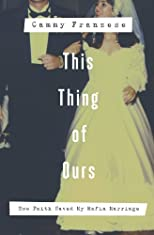 This Thing of Ours: How Faith Saved My Mafia Marriage [Paperback]