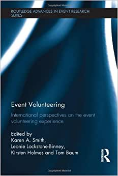 Event Volunteering: International Perspectives On The Event Volunteering Experience (Routledge Advances In Event Research Series)