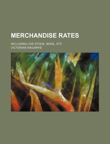 Merchandise rates; including live stock, wool, etc
