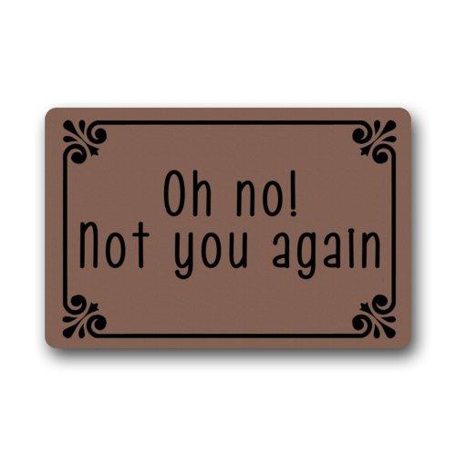 """Funny Doormats Oh No! Not You Again - Durable Machine-washable Indoor/outdoor Door Mat 23.6""""(l) X 15.7""""(w) Inch"""