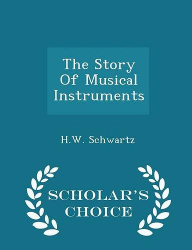 The Story Of Musical Instruments - Scholar's Choice Edition