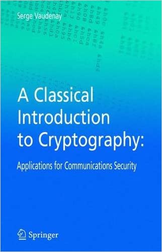 A Classical Introduction to Cryptography: Applications for Communications Security written by Serge Vaudenay