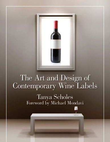 The Art and Design of Contemporary Wine Labels: Tanya Scholes, Michael Mondavi: 9781595800466: Amazon.com: Books