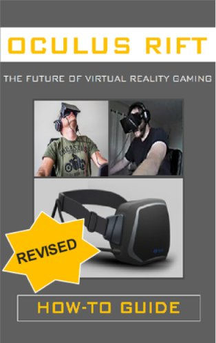 Oculus Rift: The Future Of Virtual Reality Gaming (How To Guide)