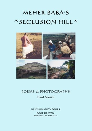 Meher Baba's Seclusion Hill: Poems & Photographs by Paul Smith