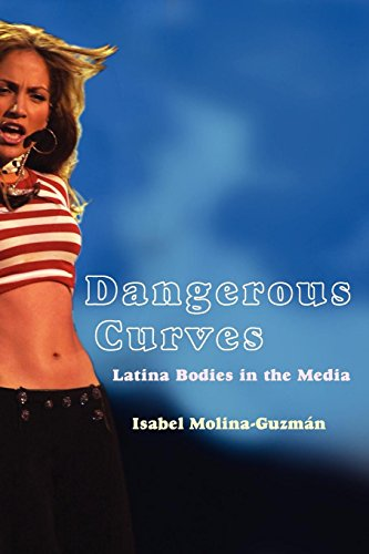 Dangerous Curves: Latina Bodies in the Media (Critical...