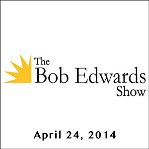 The Bob Edwards Show, Carl Hoffman and Isabel Allende, April 24, 2014 Radio/TV Program
