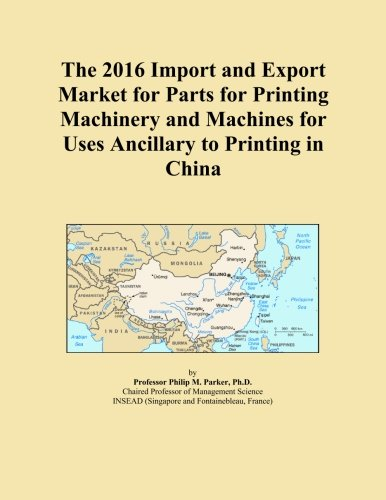 The 2016 Import and Export Market for Parts for Printing Machinery and Machines for Uses Ancillary to Printing in China (Printing Machinery Parts compare prices)