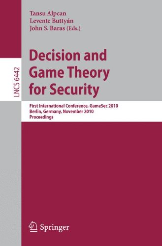Decision and Game Theory for Security: First International Conference, GameSec 2010, Berlin, Germany, November 22-23, 2010. Proceedings (Lecture Notes in Computer Science / Security and Cryptology)