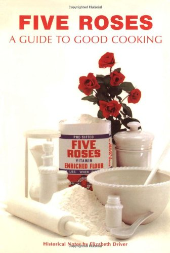Five Roses Guide to Good Cooking (Classic Canadian Cookbook Series) by Elizabeth Driver
