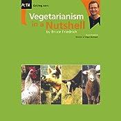 Vegetarianism in a Nutshell | [Bruce Friedrich]