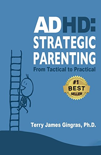 ADHD: Strategic Parenting: From Tactical to Practical: Volume 1