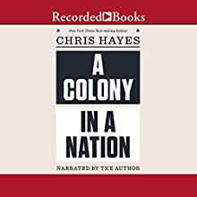 A Colony in a Nation Audiobook by Chris Hayes Narrated by Chris Hayes