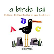 A Birds Tail: Children's Bedtime Reading for Ages 4 and Above Audiobook by S C Hamill Narrated by Nikki Delgardo
