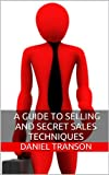 Secrets of Closing the Sale: A Guide to Selling and Secret Sales Techniques