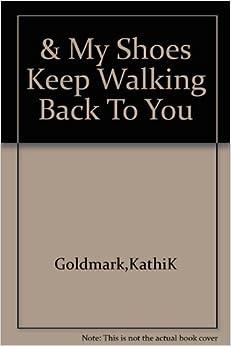 my shoes keep walking back to you kathi k goldmark