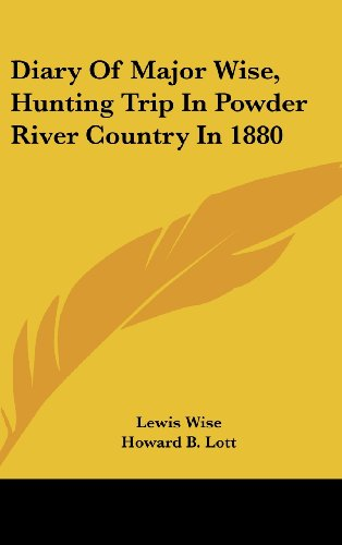 Diary of Major Wise, Hunting Trip in Powder River Country in 1880