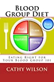 Blood Group Diet: Eating Right for Your Blood Group 101