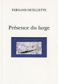 Pr�sence du large par Fernand Ouellette