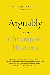Arguably: Essays by Christopher Hitchens (English Edition)
