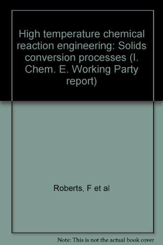 High Temperature Chemical Reaction Engineering: Solids Conversion Processes