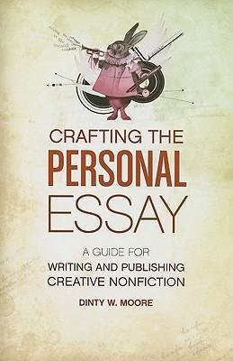 crafting-the-personal-essay-a-guide-for-writing-and-publishing-creative-non-fiction-author-dinty-w-m