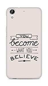 AMEZ you become what you believe Back Cover For HTC Desire 626 G Plus