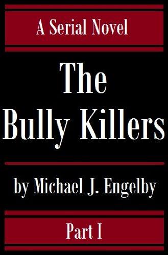 The Bully Killers Serial Novel: Part 1 (A Psychological Thriller)