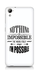 AMEZ Nothing is Impossible Back Cover For HTC Desrie 826