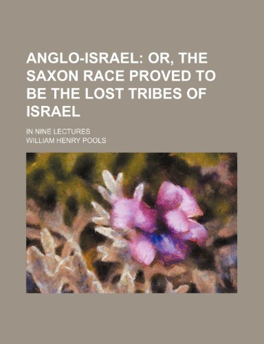 anglo-israel-or-the-saxon-race-proved-to-be-the-lost-tribes-of-israel-in-nine-lectures