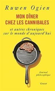 Mon dîner chez les cannibales : et autres chroniques sur le monde d'aujourd'hui