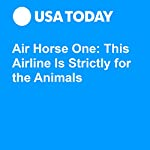 Air Horse One: This Airline Is Strictly for the Animals | Harriet Baskas