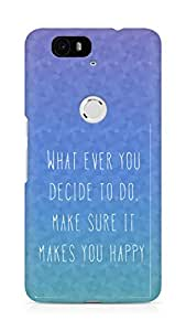 AMEZ whatever you decide to do it happy Back Cover For Huawei Nexus 6P