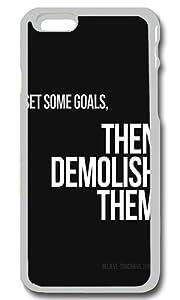 Set Some Goals Then Demolish Them Personalized Custom iPhone 6 Case Cover - PC Transparent