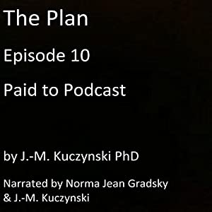 The Plan Episode 10: Paid to Podcast Audiobook