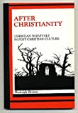 After Christianity: Christian Survivals in Post-Christian Culture
