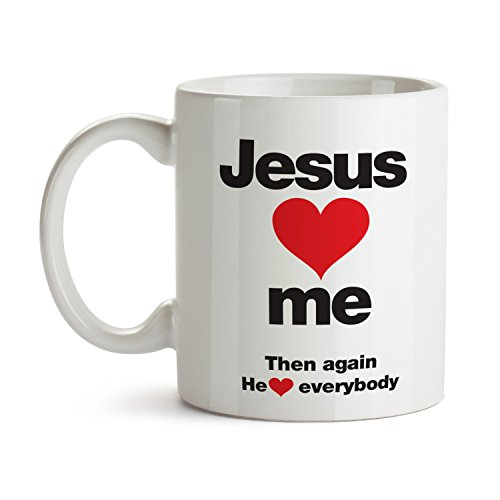 Jesus Loves Me But Mug - Super Cool Funny and Inspirational Gifts 11 oz ounce White Ceramic Tea Cup - Ultimate Travel Gear Christian God Religious - Best Joke Fun Sarcasm
