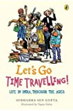 Let's Go Time Travelling: Life in India Through the Ages