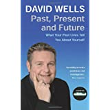 Past, Present And Future: What Your Past Lives Tell You About Yourselfby David Wells