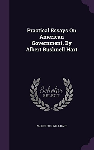 Practical Essays On American Government, By Albert Bushnell Hart