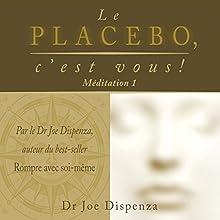 Le placebo, c'est vous ! Méditation 1 | Livre audio Auteur(s) : Joe Dispenza Narrateur(s) : Tristan Harvey