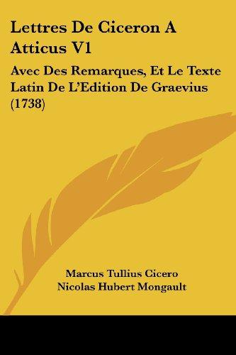 Lettres de Ciceron a Atticus V1: Avec Des Remarques, Et Le Texte Latin de L'Edition de Graevius (1738)