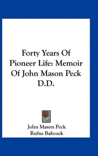 Forty Years of Pioneer Life: Memoir of John Mason Peck D.D