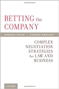Betting the company complex negotiation strategies for law and